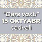 """""""Dərs vaxtı""""nın 15 oktyabr cədvəli"""